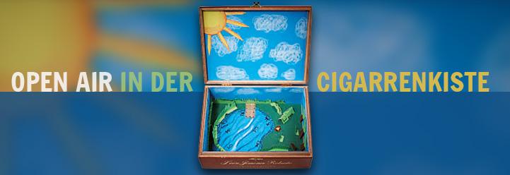 Open Air in der Cigarrenkiste