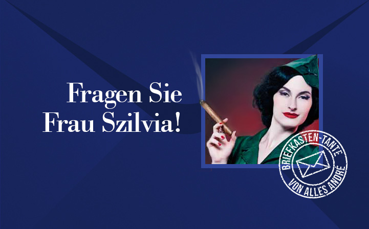 Fragen Sie Frau Szilvia!