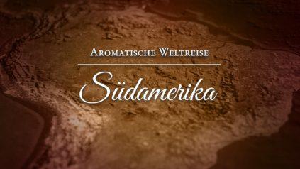 Aromatische Weltreise Suedamerika